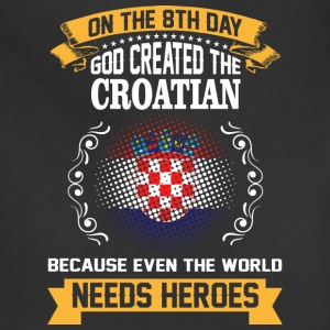 On The 8th Day God Created The Croatian Because Ev - Adjustable Apron