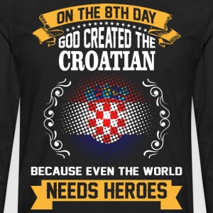 On The 8th Day God Created The Croatian Because Ev - Men's Premium Long Sleeve T-Shirt