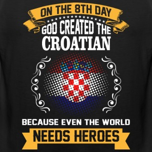 On The 8th Day God Created The Croatian Because Ev - Men's Premium Tank