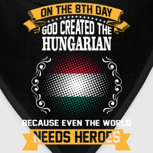 On The 8th Day God Created The Hungarian Because E - Bandana