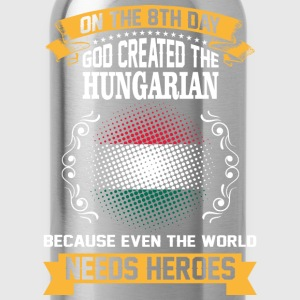 On The 8th Day God Created The Hungarian Because E - Water Bottle