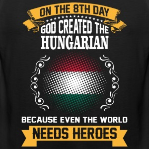 On The 8th Day God Created The Hungarian Because E - Men's Premium Tank