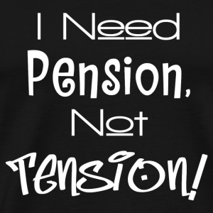 PENSION NOT TENSION Tanks - Men's Premium T-Shirt
