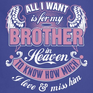All I Want Is For My Brother In Heaven I Love Miss - Adjustable Apron
