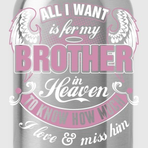 All I Want Is For My Brother In Heaven I Love Miss - Water Bottle
