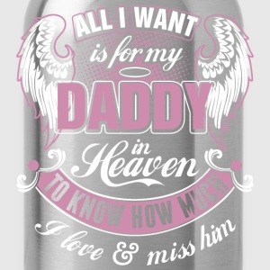 All I Want Is For My Daddy In Heaven I Love Miss - Water Bottle