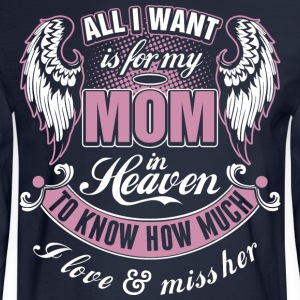 All I Want Is For My Mom In Heaven I Love Miss Her - Men's Long Sleeve T-Shirt