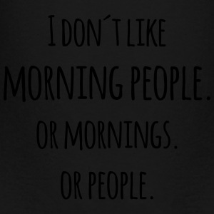 I don´t like morning people or mornings saying  Bags & backpacks - Toddler Premium T-Shirt
