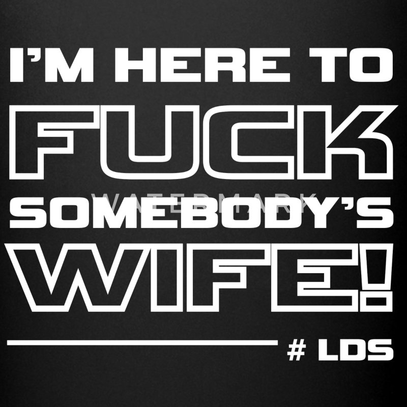 fuck somebody's wife Mugs & Drinkware - Full Color Mug