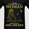 Never Underestimate Woman Who Is Also Disc Jockey T-Shirts - Men's T-Shirt