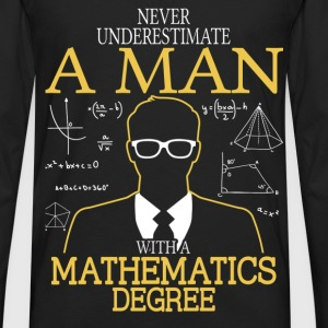 Never Underestimate Man With Mathematics Degree T-Shirts - Men's Premium Long Sleeve T-Shirt