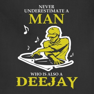 Never Underestimate A Man Who Is Also A Deejay T-Shirts - Adjustable Apron