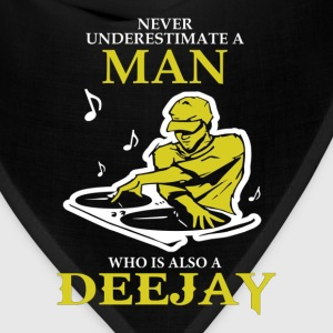 Never Underestimate A Man Who Is Also A Deejay T-Shirts - Bandana