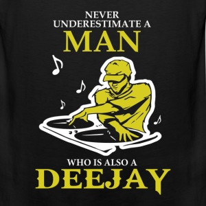 Never Underestimate A Man Who Is Also A Deejay T-Shirts - Men's Premium Tank