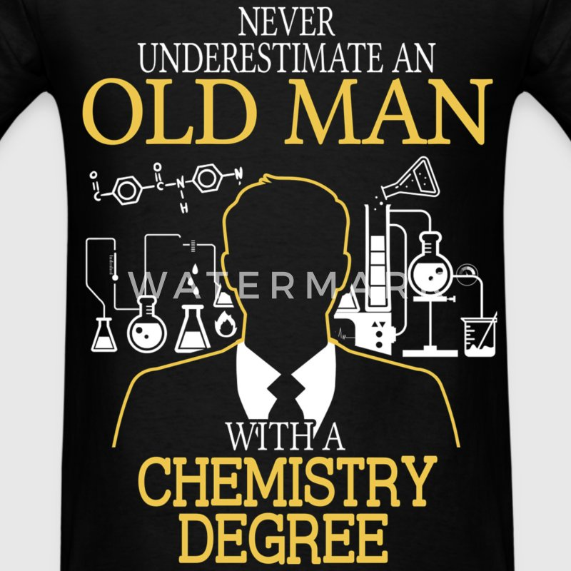 Never Underestimate Old Man With Chemistry Degree T-Shirts - Men's T-Shirt