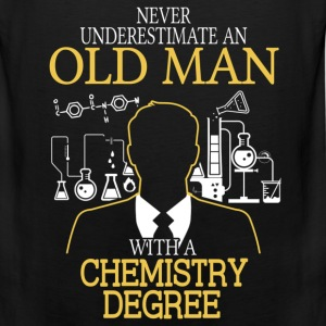 Never Underestimate Old Man With Chemistry Degree T-Shirts - Men's Premium Tank