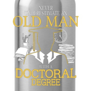 Never Underestimate Old Man With Doctoral Degree T-Shirts - Water Bottle