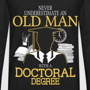 Never Underestimate Old Man With Doctoral Degree T-Shirts - Men's Premium Long Sleeve T-Shirt