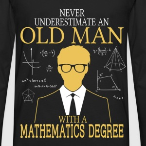 Never Underestimate Old Man Mathematics Degree T-Shirts - Men's Premium Long Sleeve T-Shirt