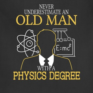 Never Underestimate Old Man With Physics Degree T-Shirts - Adjustable Apron