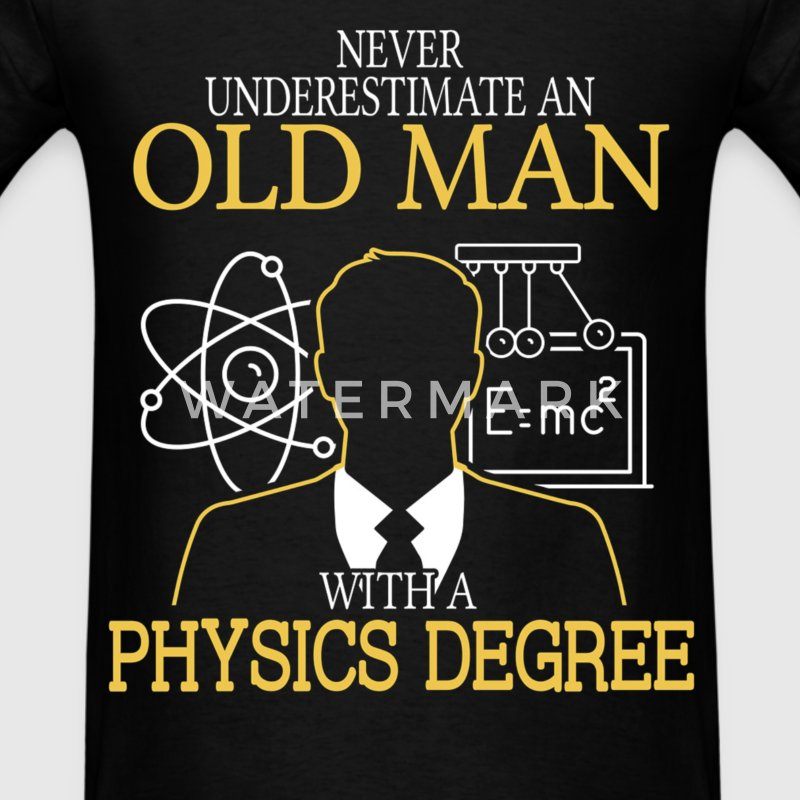 Never Underestimate Old Man With Physics Degree T-Shirts - Men's T-Shirt