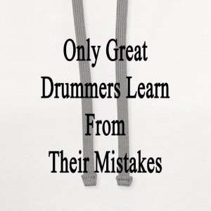 only_great_drummers_learn_from_their_mis T-Shirts - Contrast Hoodie