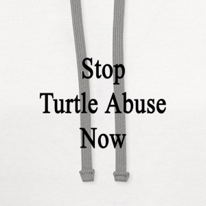 stop_turtle_abuse_now T-Shirts - Contrast Hoodie
