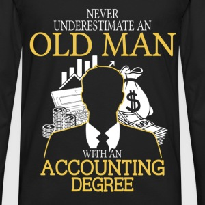 Never Underestimate Old Man With Accounting Degree T-Shirts - Men's Premium Long Sleeve T-Shirt
