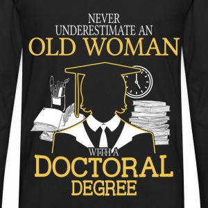 Never Underestimate Old Woman With Doctoral Degree T-Shirts - Men's Premium Long Sleeve T-Shirt