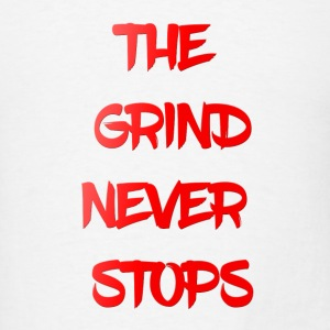 THE GRIND NEVER STOPS Sportswear - Men's T-Shirt