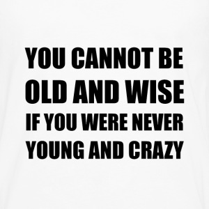 Old Wise Young Crazy - Men's Premium Long Sleeve T-Shirt