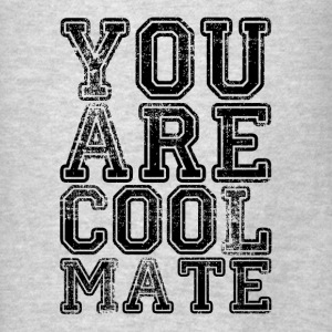 You Are Cool Mate Hoodies - Men's T-Shirt