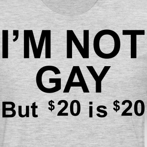 I'm Not Gay But 20 Dollars is 20 Dollars T-Shirts - Men's Premium Long Sleeve T-Shirt