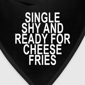 single_shy_and_ready_for_cheese_fries_ - Bandana