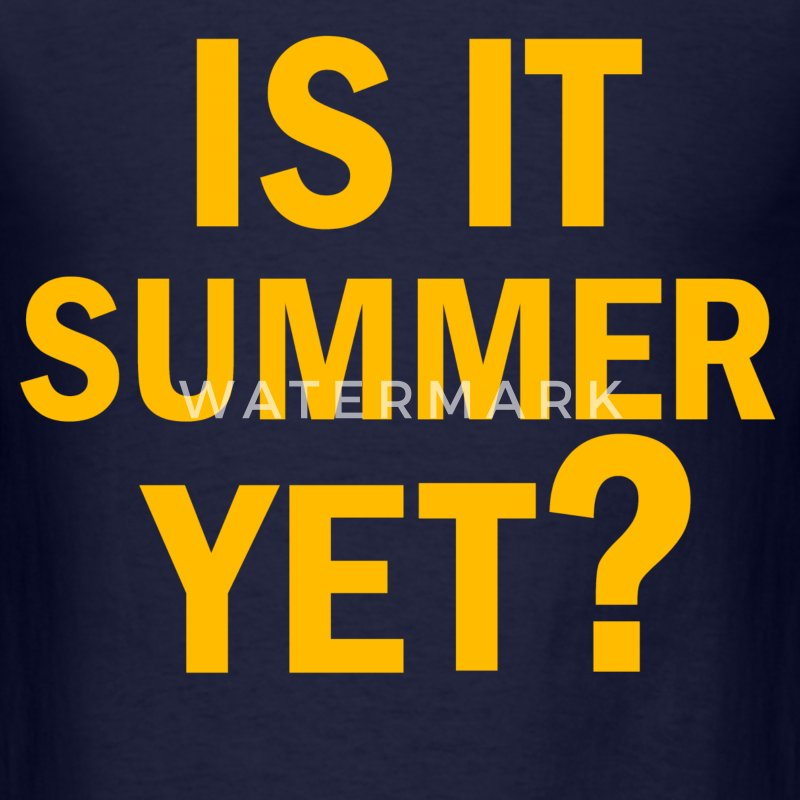 IS IT SUMMER YET T-Shirts - Men's T-Shirt