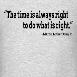 The time is always right to do what is right Tanks - Men's T-Shirt