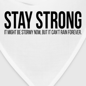 STAY STRONG It Might Be Stormy Now Quote Tanks - Bandana