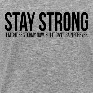 STAY STRONG It Might Be Stormy Now Quote Tanks - Men's Premium T-Shirt
