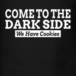 Come To The Dark Side We Have Cookies Hoodies - Men's T-Shirt