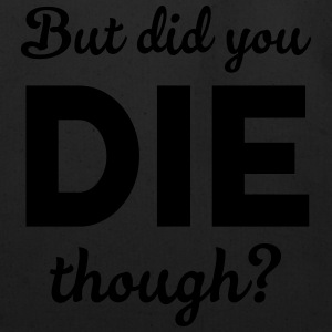 But did you die though? Tanks - Eco-Friendly Cotton Tote