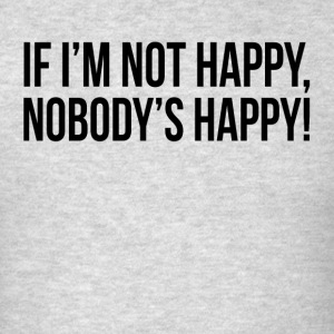 If I'm Not Happy, Nobody's Happy! Sportswear - Men's T-Shirt