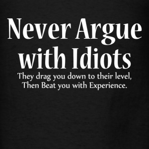 Never Argue With Idiots Hoodies - Men's T-Shirt