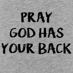 Pray God Has Your Back Bags & backpacks - Toddler Premium T-Shirt