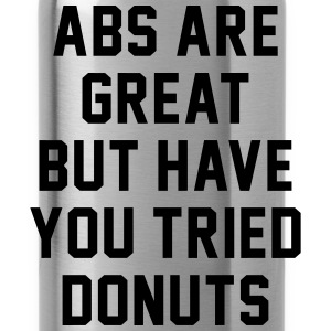 Abs Are Great But Have You Tired Donuts Tanks - Water Bottle