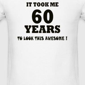 IT TOOK ME 60 YEARS Hoodies - Men's T-Shirt