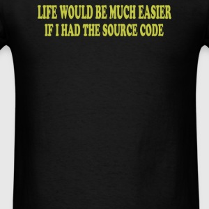 Life Would Be Easier If Had Source Code Hoodies - Men's T-Shirt