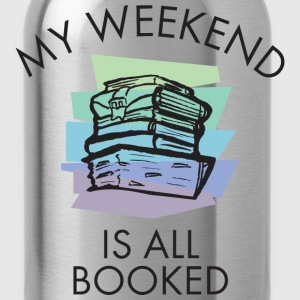 My Weekend Is All Booked T-Shirts - Water Bottle