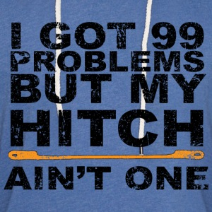 99 Problems but my hitch ain't one - Unisex Lightweight Terry Hoodie