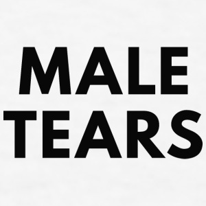 Male Tears - Men's T-Shirt