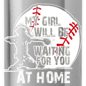 My Girl Will Be Waiting For You AT HOME - Water Bottle